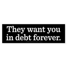 Debt Forever Bumper Sticker
