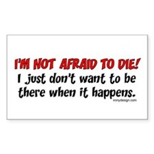 I'm not afraid to die.. Rectangle Decal
