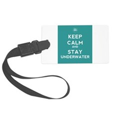 Keep Calm and Stay Underwater Luggage Tag