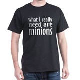 I Need Minions T-Shirt