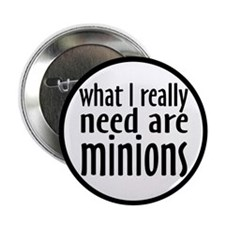 "I Need Minions 2.25"" Button (10 pack)"