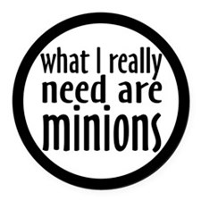 I Need Minions Round Car Magnet