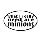 I Need Minions Oval Car Magnet