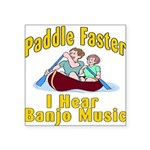 Paddle Faster I hear Banjos Square Sticker 3