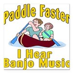 Paddle Faster I hear Banjos Square Car Magnet 3