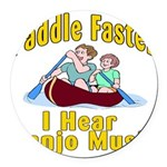 Paddle Faster I hear Banjos Round Car Magnet