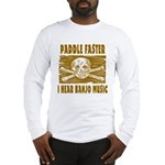 Paddle Faster Hear Banjos Long Sleeve T-Shirt