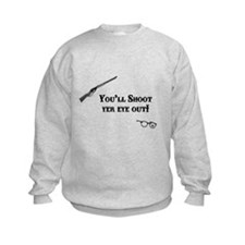 You'll Shoot Yer Eye Out Sweatshirt