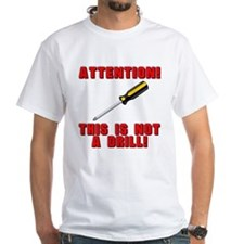 Attention: This is Not a Drill! T-Shirt