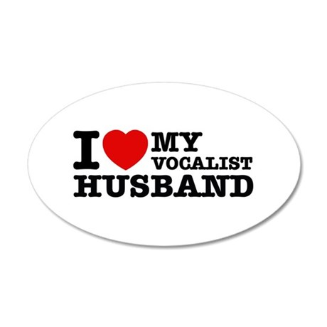 I love my Vocalist husband 20x12 Oval Wall Decal