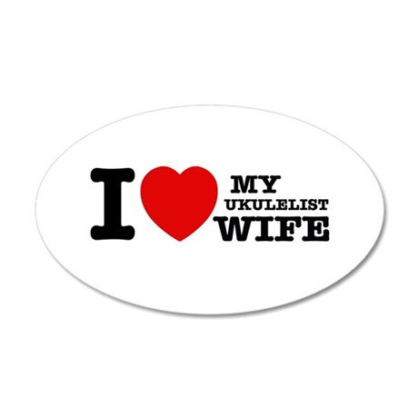 I love my Ukulelist wife 20x12 Oval Wall Decal
