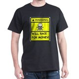WILL RACE FOR MONEY! Black T-Shirt