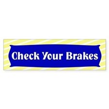 Check Your Brakes Bumper Bumper Sticker