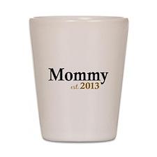 Mommy Est 2013 Shot Glass