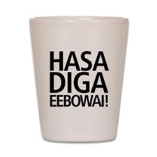 Hasa Diga Eebowai Shot Glass