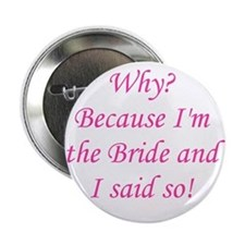 Because I'm The Bride Button