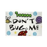 Dont Bug Me Rectangle Magnet