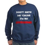 Dont Hate So Awesome Sweatshirt