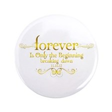 """Dated Forever is Only the Beginning 3.5"""" Button"""