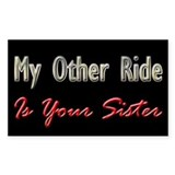 My Other Ride is Your Sister Rectangle Decal