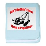 Nothin finer than a pipeliner Baby Blankets
