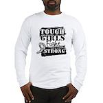 Tough Girls Carcinoid Cancer Long Sleeve T-Shirt
