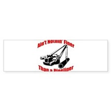 Aint Nothin Finer Than a Pipeliner Bumper Stickers