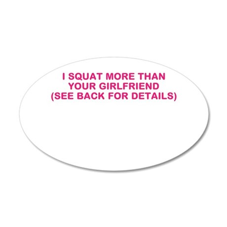 I SQUAT MORE THAN YOUR GIRLFRIEND 35x21 Oval Wall