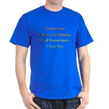 """Sometimes I sets & thinks... Black T-Shirt"