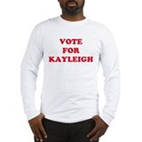 VOTE FOR KAYLEIGH  Long Sleeve T-Shirt