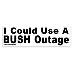 I could use a Bush Outage Bumper Sticker