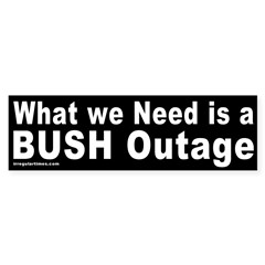 We Need a Bush Outage Bumper Sticker