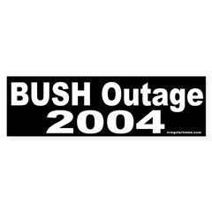 Bush Outage 2004 Bumper Sticker