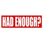 Had Enough? Red Bumper Sticker