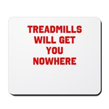 Treadmills will get you nowhere Mousepad