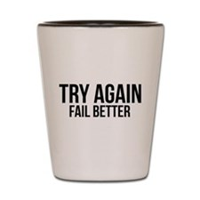 Try again fail better Shot Glass