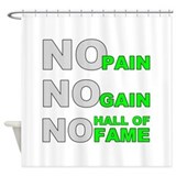 No Pain No Gain No Hall of Fame Shower Curtain