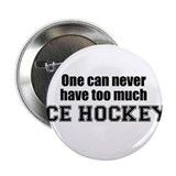 "Never Too Much ICE HOCKEY 2.25"" Button (100 pack)"