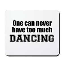 Never Too Much DANCING Mousepad