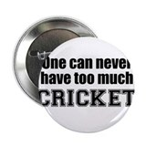 Never Too Much CRICKET Button