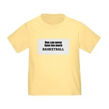 Never Too Much BASKETBALL T