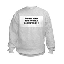 Never Too Much BASKETBALL Sweatshirt