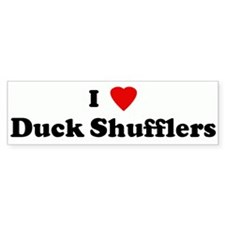 I Love Duck Shufflers Bumper Bumper Sticker