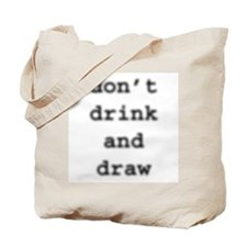 don't drink and draw Tote Bag