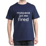 Myspace got me fired  Black T-Shirt