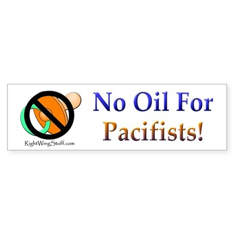 No Oil for Pacifists Bumper Sticker
