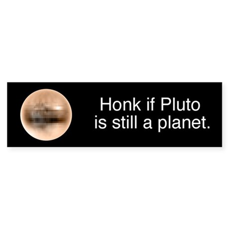 Honk if Pluto is still a planet bumpersticker