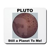 Pluto Still a Planet to me Mousepad