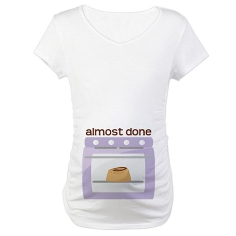 Almost Done Maternity Announcement Maternity T-Shi