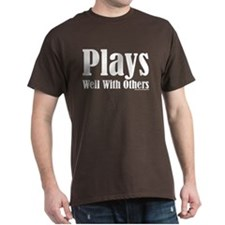 Plays Well With Others Black T-Shirt T-Shirt